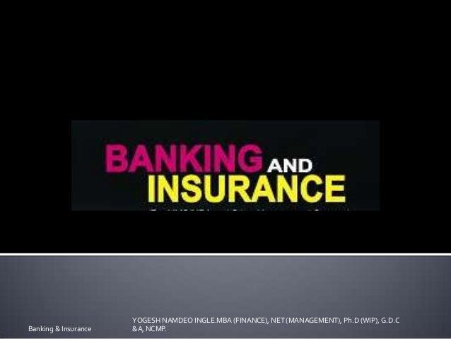 Banking & Insurance YOGESH NAMDEO INGLE.MBA (FINANCE), NET (MANAGEMENT), Ph.D (WIP), G.D.C &A, NCMP.