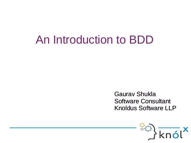 An Introduction to BDD Gaurav Shukla Software Consultant Knoldus Software LLP Gaurav Shukla Software Consultant Knoldus So...