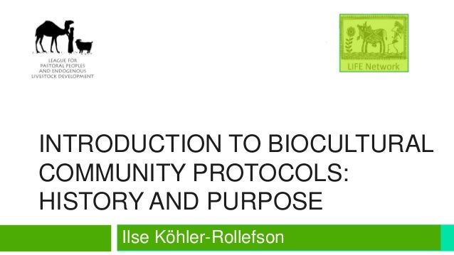 INTRODUCTION TO BIOCULTURAL COMMUNITY PROTOCOLS: HISTORY AND PURPOSE Ilse Köhler-Rollefson