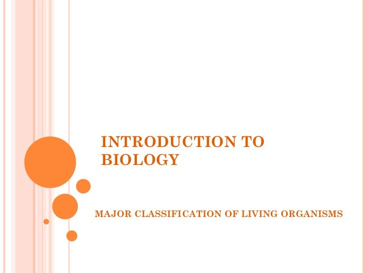INTRODUCTION TOBIOLOGYMAJOR CLASSIFICATION OF LIVING ORGANISMS