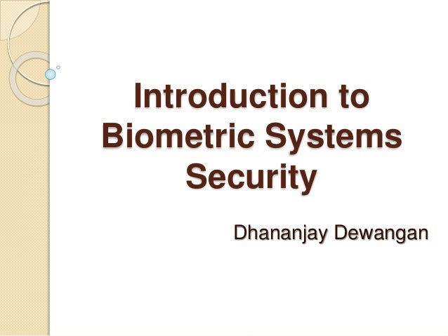 Introduction to Biometric Systems Security Dhananjay Dewangan