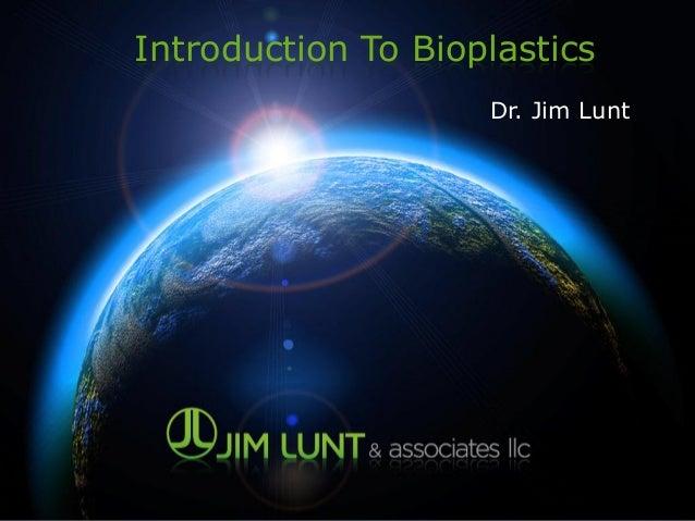 Introduction To Bioplastics Dr. Jim Lunt