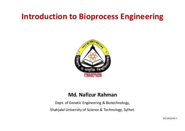 Introduction to bioprocess engineering 1 638gcb1483901199 2012431044 1 introduction to bioprocess engineering md nafizur rahman dept of genetic engineering fandeluxe Choice Image