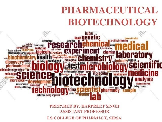 PREPARED BY: HARPREET SINGH ASSISTANT PROFESSOR LS COLLEGE OF PHARMACY, SIRSA PHARMACEUTICAL BIOTECHNOLOGY