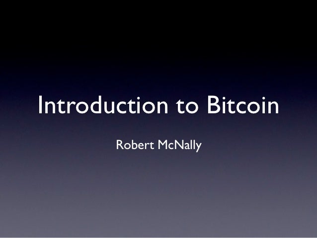 Introduction to Bitcoin       Robert McNally