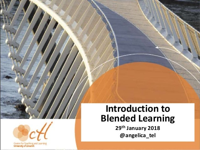 Introduction to Blended Learning 29th January 2018 @angelica_tel