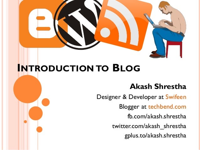 INTRODUCTION TO BLOG                        Akash Shrestha            Designer & Developer at Swifeen                   Bl...