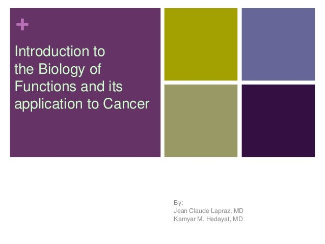 +Introduction tothe Biology ofFunctions and itsapplication to CancerBy:Jean Claude Lapraz, MDKamyar M. Hedayat, MD
