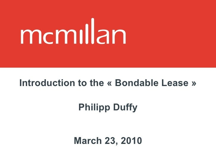 Introduction to the « Bondable Lease » Philipp Duffy March 23, 2010