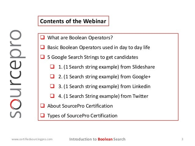 Introduction to Boolean Search Contents of the Webinar  What are Boolean Operators?  Basic Boolean Operators used in day...