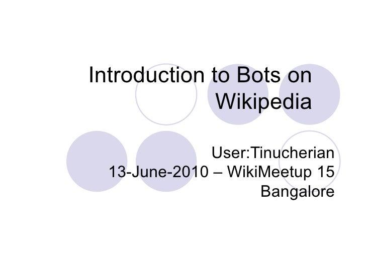 Introduction to Bots on Wikipedia User:Tinucherian 13-June-2010 – WikiMeetup 15 Bangalore
