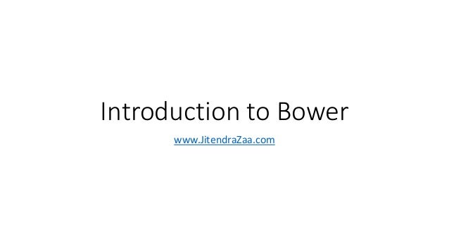 Introduction to Bower  www.JitendraZaa.com