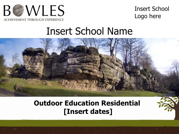 Insert School Name Outdoor Education Residential  [Insert dates] Insert School Logo here