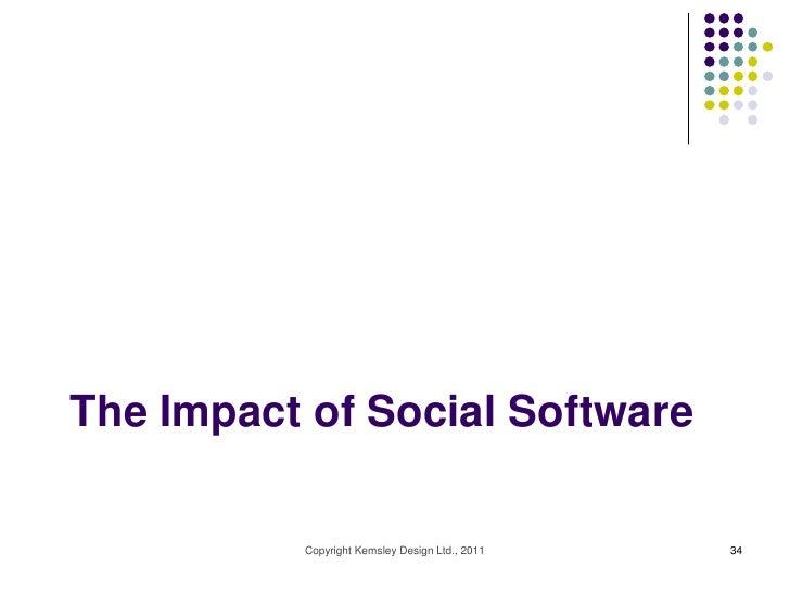 The Impact of Social Software          Copyright Kemsley Design Ltd., 2011   34
