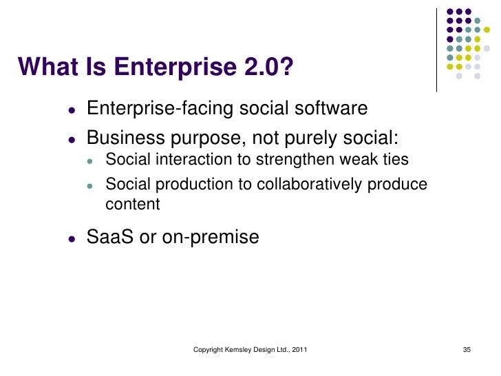 What Is Enterprise 2.0?    l   Enterprise-facing social software    l   Business purpose, not purely social:        l   So...