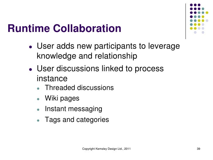 Runtime Collaboration   l   User adds new participants to leverage       knowledge and relationship   l   User discussions...