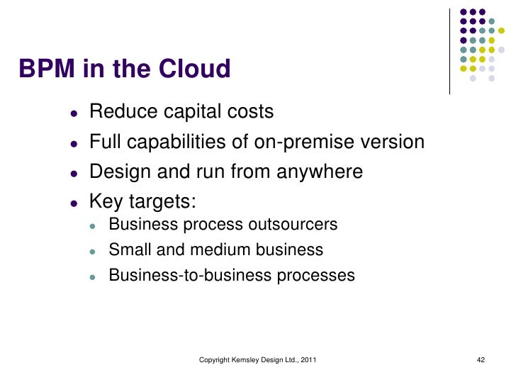 BPM in the Cloud   l   Reduce capital costs   l   Full capabilities of on-premise version   l   Design and run from anywhe...