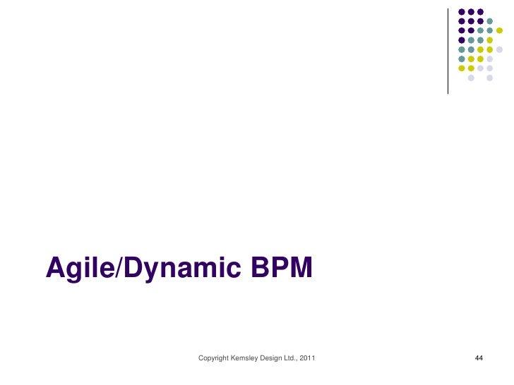 Agile/Dynamic BPM         Copyright Kemsley Design Ltd., 2011   44
