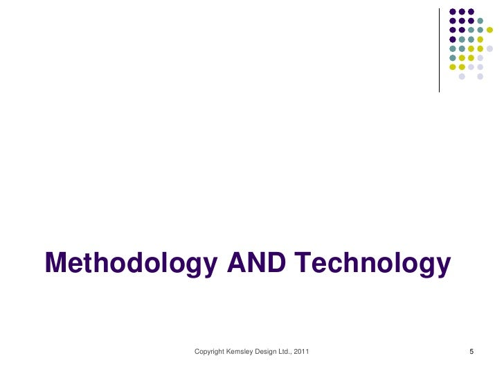 Methodology AND Technology         Copyright Kemsley Design Ltd., 2011   5