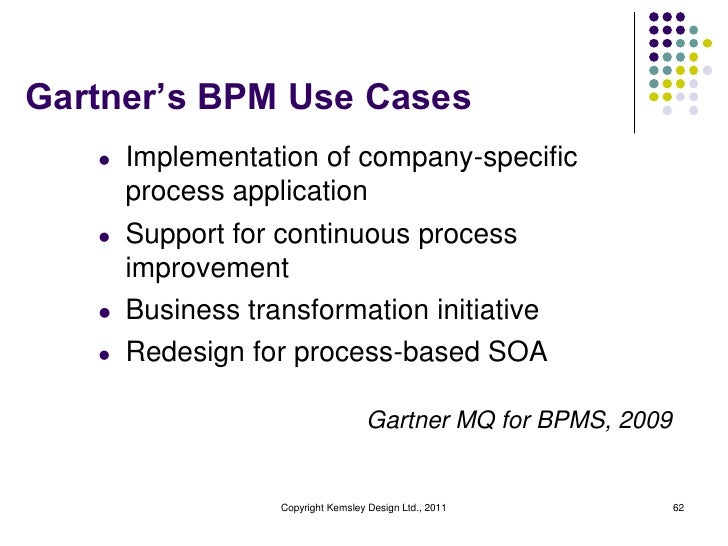 Gartner's BPM Use Cases   l   Implementation of company-specific       process application   l   Support for continuous pr...