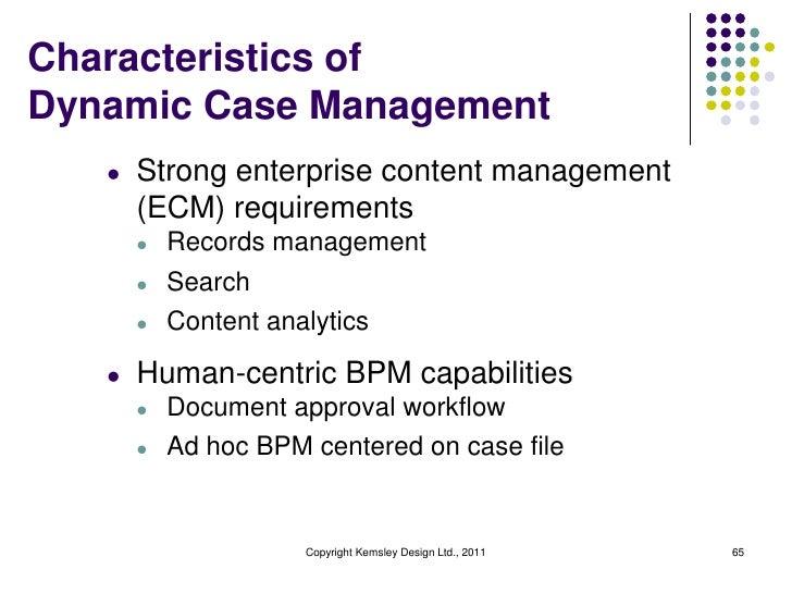 Characteristics ofDynamic Case Management   l   Strong enterprise content management       (ECM) requirements       l   Re...