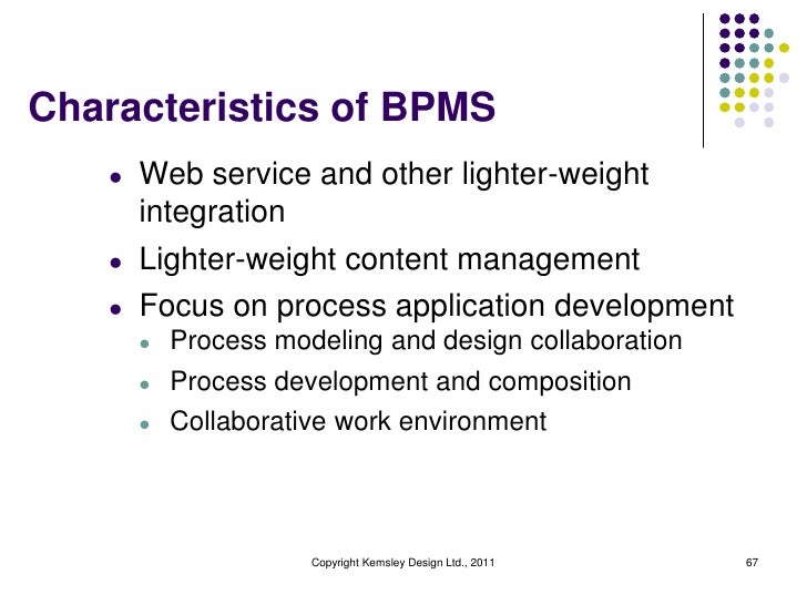 Characteristics of BPMS   l   Web service and other lighter-weight       integration   l   Lighter-weight content manageme...