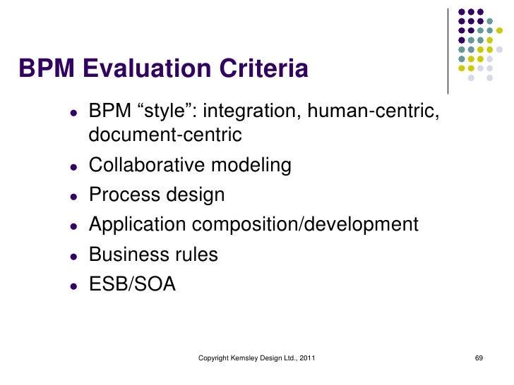 "BPM Evaluation Criteria    l   BPM ""style"": integration, human-centric,        document-centric    l   Collaborative model..."