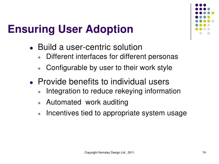 Ensuring User Adoption   l   Build a user-centric solution       l   Different interfaces for different personas       l  ...
