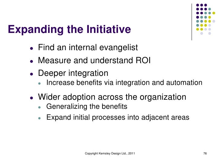 Expanding the Initiative    l   Find an internal evangelist    l   Measure and understand ROI    l   Deeper integration   ...