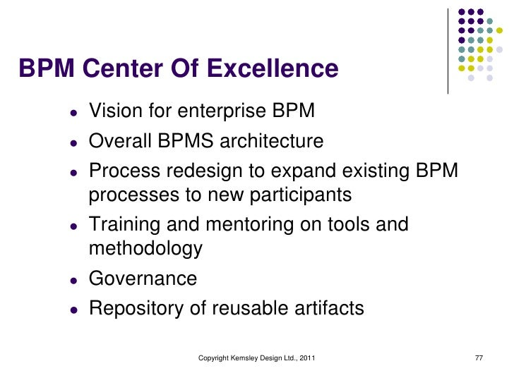 BPM Center Of Excellence   l   Vision for enterprise BPM   l   Overall BPMS architecture   l   Process redesign to expand ...