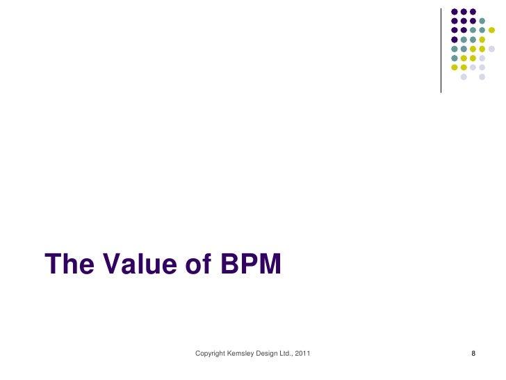 The Value of BPM          Copyright Kemsley Design Ltd., 2011   8