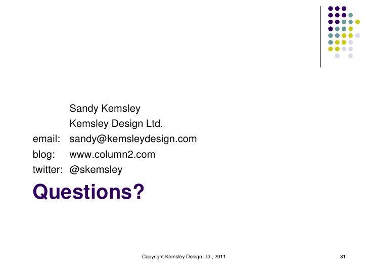 Sandy Kemsley         Kemsley Design Ltd.email: sandy@kemsleydesign.comblog: www.column2.comtwitter: @skemsleyQuestions?  ...