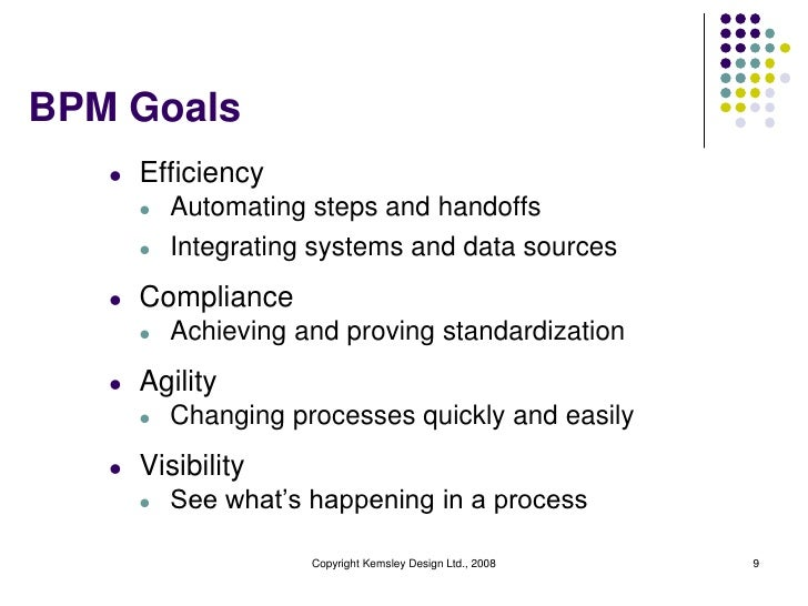 BPM Goals   l   Efficiency       l   Automating steps and handoffs       l   Integrating systems and data sources   l   Co...