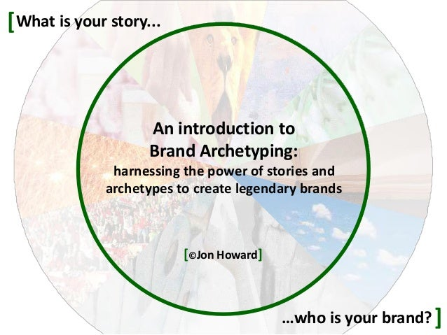 An introduction to Brand Archetyping: harnessing the power of stories and archetypes to create legendary brands What is yo...