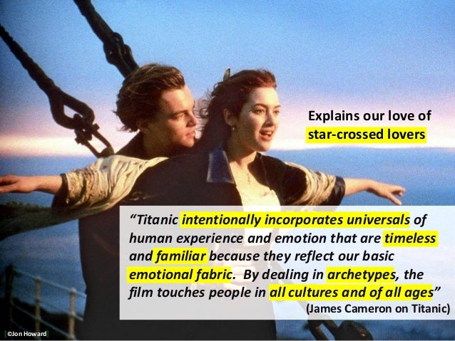 """Explains our love of star-crossed lovers """"Titanic intentionally incorporates universals of human experience and emotion th..."""