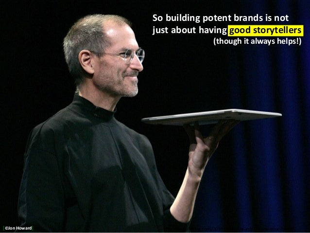 http://uniballblog.com/2011/10/steve-jobs-follow-your-heart/ So building potent brands is not just about having good story...