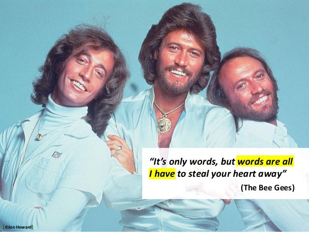 """http://www.seebyseeing.net/s/1-by-the-bee-gees """"It's only words, but words are all I have to steal your heart away"""" (The B..."""