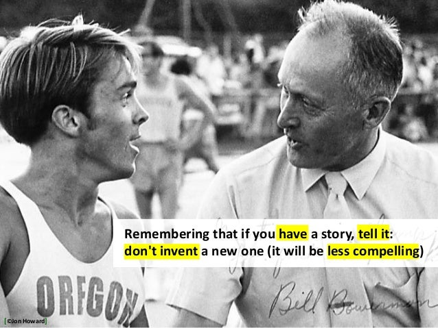 http://inside.nike.com/blogs/nikerunning_news-en_US/2009/06/01/who-was-bill-bowerman Remembering that if you have a story,...