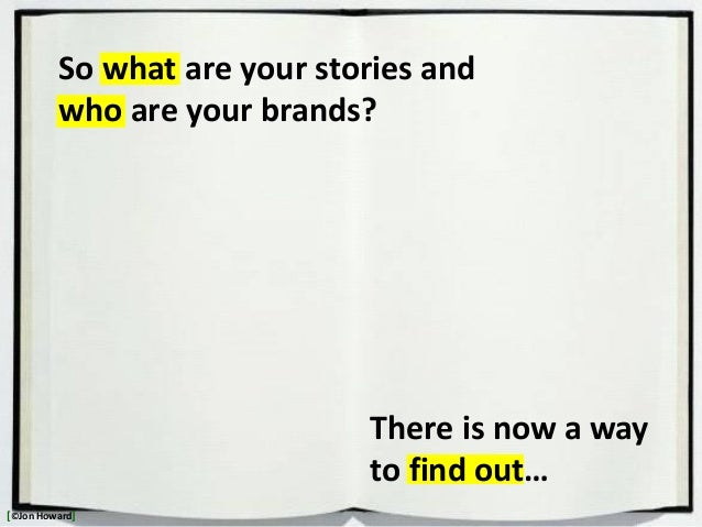 There is now a way to find out… So what are your stories and who are your brands? [©Jon Howard]