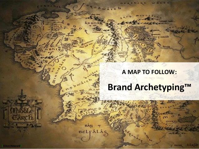 A MAP TO FOLLOW: Brand Archetyping™ [©Jon Howard]