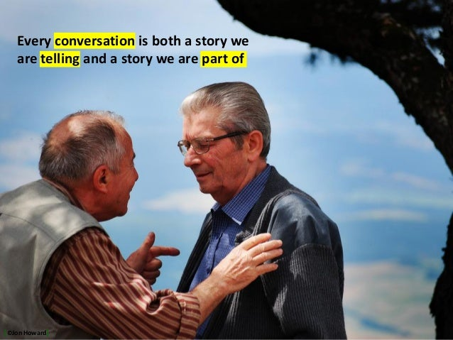 http://www.flickr.com/photos/bourke/2825741887/ Every conversation is both a story we are telling and a story we are part ...