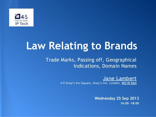 Law Relating to Brands Trade Marks, Passing off, Geographical Indications, Domain Names Jane Lambert 4-5 Gray's Inn Square...