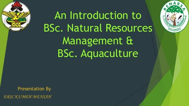 An Introduction to                BSc. Natural Resources                    Management &                   BSc. Aquacultur...
