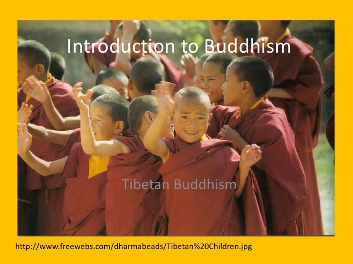 Introduction to Buddhism<br />Tibetan Buddhism<br />http://www.freewebs.com/dharmabeads/Tibetan%20Children.jpg<br />