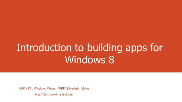 Introduction to building apps for Windows 8 ASP.NET , Windows Phone , WPF, Silverlight, Metro http://about.me/khalilsaleem