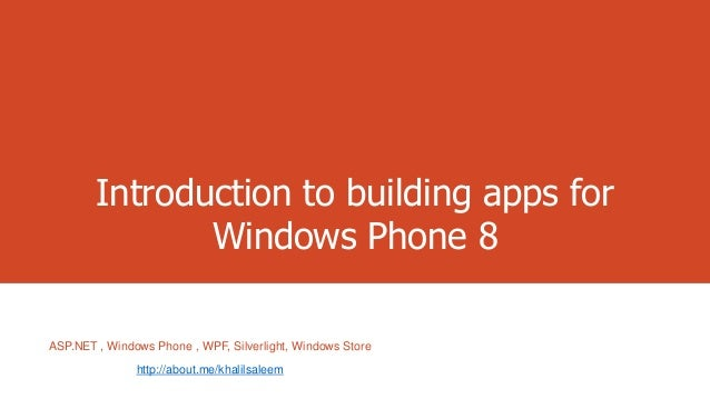 Introduction to building apps for Windows Phone 8 ASP.NET , Windows Phone , WPF, Silverlight, Windows Store http://about.m...