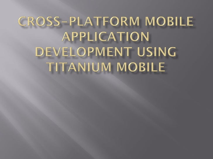 Approach                     Mobile Web                   Native                Cross –                                   ...