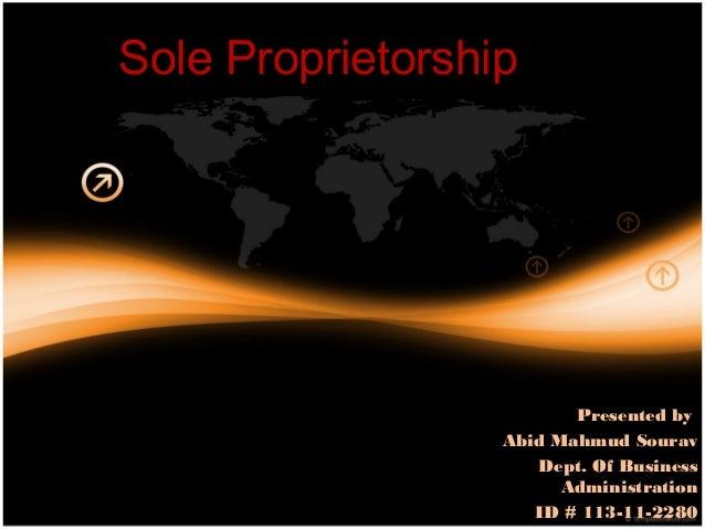 Sole Proprietorship                         Presented by                  Abid Mahmud Sourav                     Dept. Of ...