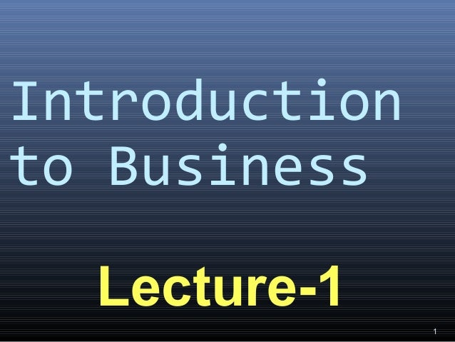 Introduction to Business Lecture-1 1