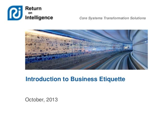Core Systems Transformation Solutions Introduction to Business Etiquette October, 2013